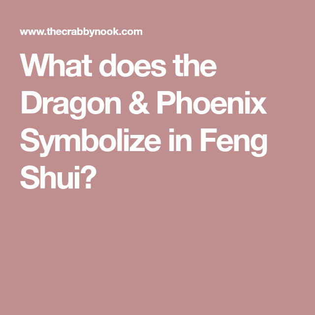 What Does The Dragon Phoenix Symbolize In Feng Shui Japanese