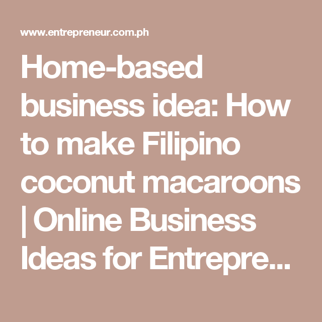 home based business idea how to make filipino coconut macaroons