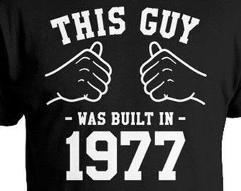 40th Birthday Gifts Bday Shirt Custom T Personalized TShirt Presents For Him This Guy Was Built In 1977 Mens Tee TGW 856