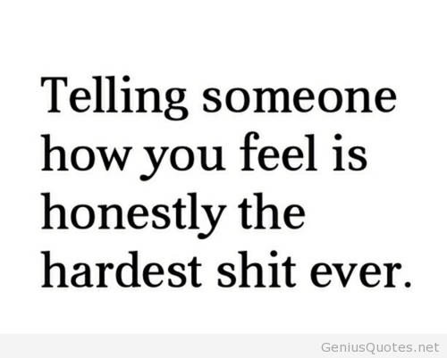 Telling someone how you feel quote | Words of wisdom | How ...