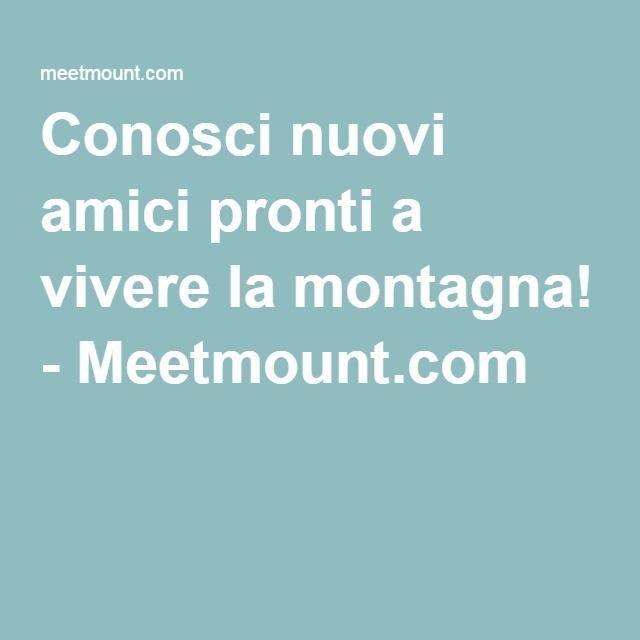 Conosci nuovi amici pronti a vivere la montagna! - Meetmount.com