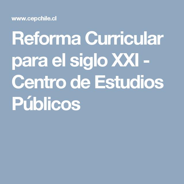 Reforma Curricular para el siglo XXI - Centro de Estudios Públicos