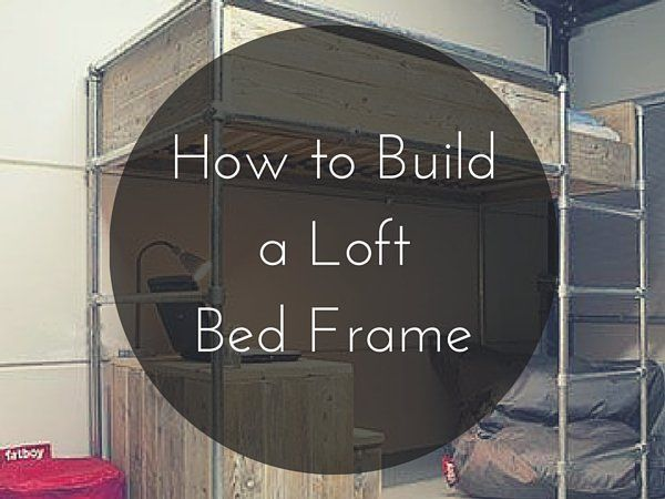 In This Post We Show You How To Build A Popular Loft Pipe Bed Frame