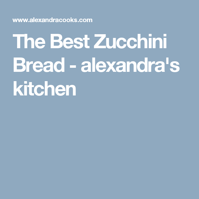 The Best Zucchini Bread - alexandra's kitchen