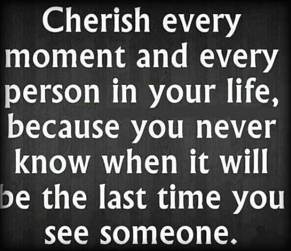 Cherish Your Loved Ones Cherish Every Moment In This Moment Cherish