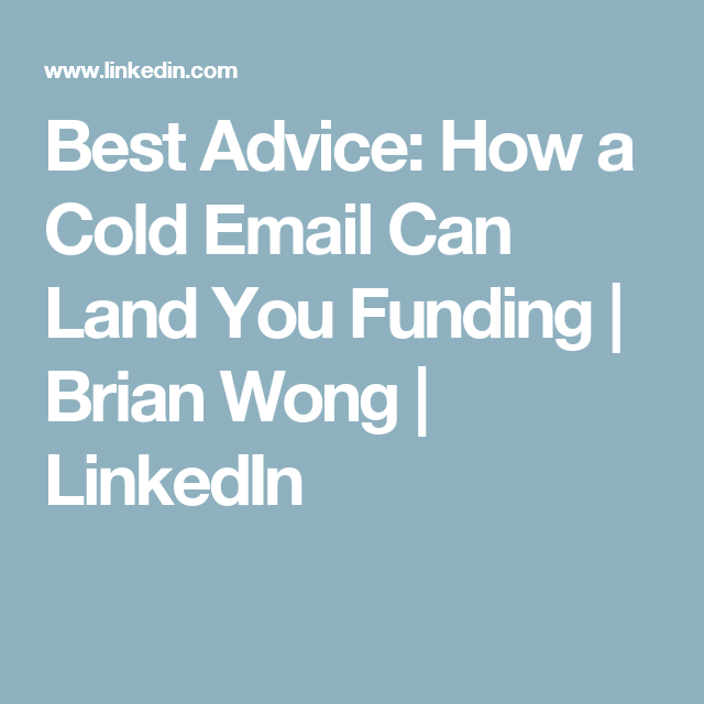 Best Advice: How a Cold Email Can Land You Funding | Brian Wong | LinkedIn
