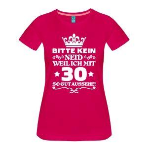 T Shirt 30 Geburtstag Bitte Kein Neid T Shirts Frauen Premium T Shirt Geschenk 30 Geburtstag Frau Geburtstag Geschenke Frauen