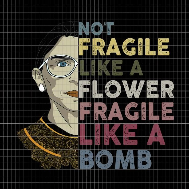 Not fragile like a flower fragile like a bomb rbg, not