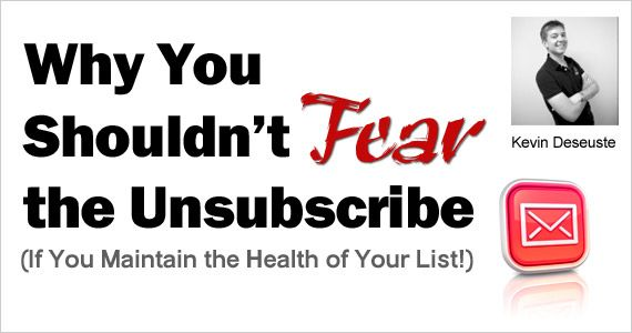 Why You Shouldn't Fear the Email Marketing Unsubscribe (If You Maintain the Health of Your List!)