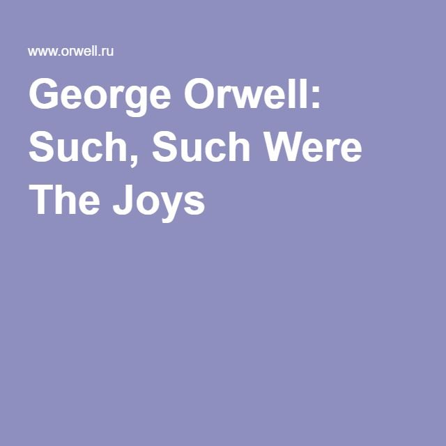 George Orwell: Such, Such Were The Joys