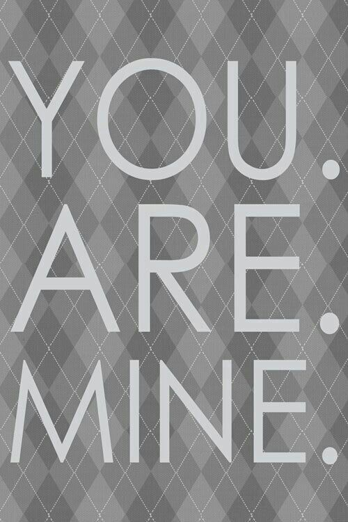 You. Are. Mine.