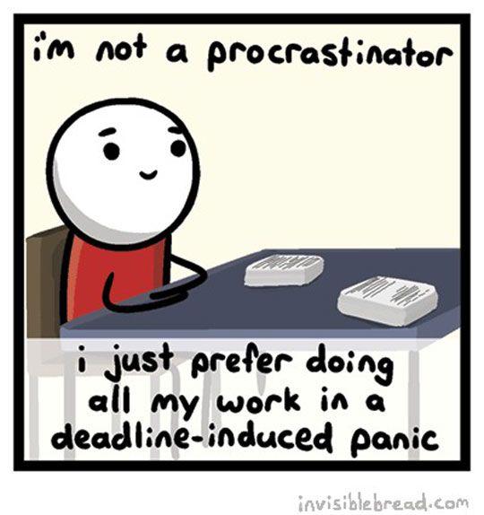 The Hard Life Of The Procrastinator Procrastination Memes Procrastination Funny Quotes
