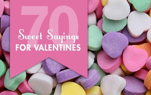 70 Sweet saying for Valentines (to be written on treats, cards, etc)