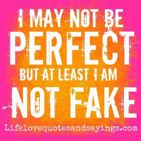 So Truei May Not Be Perfect But At Least I Am Not Fake Unknown