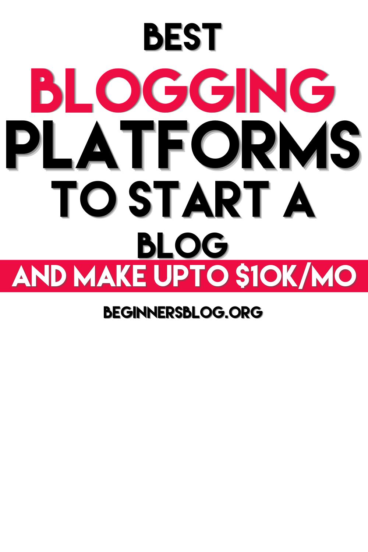 10 Best Blogging Platforms To Start A Blog And Make Upto $10K Per Month