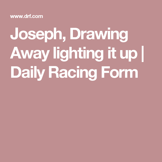 Joseph Drawing Away Lighting It Up  Daily Racing Form  Horse