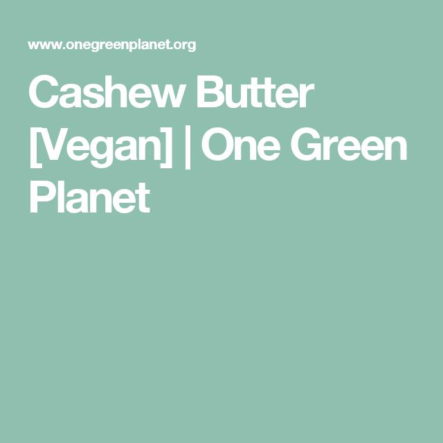 Cashew Butter [Vegan]   One Green Planet
