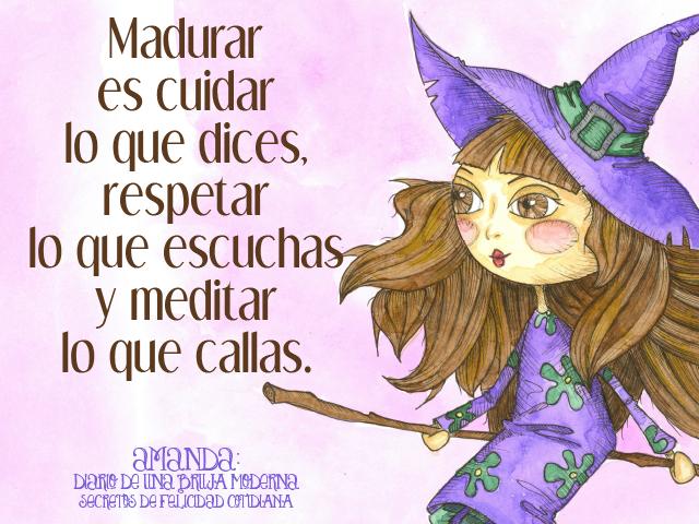 Madurar es cuidar lo que dices, respetar lo que escuchas y meditar lo que callas. http://diariodeunabrujamoderna.com/libro/  #secretosdefelicidadcotidiana #diariodeunabrujamoderna #leer