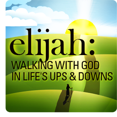 Elijah: Walking With God in Life's Ups and Downs  Our summer