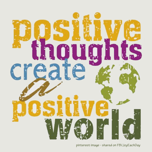 Positive thoughts create a positive world