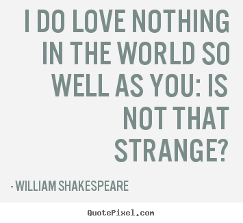 Shakespeare Love Quotes Endearing Idolovenothingintheworldsowellaswilliamshakespeare