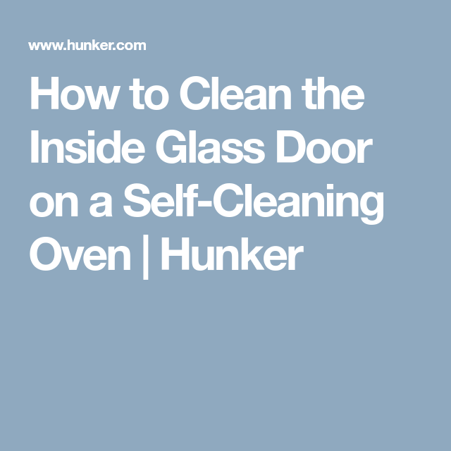 How to clean the inside glass door on a self cleaning oven glass how to clean the inside glass door on a self cleaning oven planetlyrics Gallery