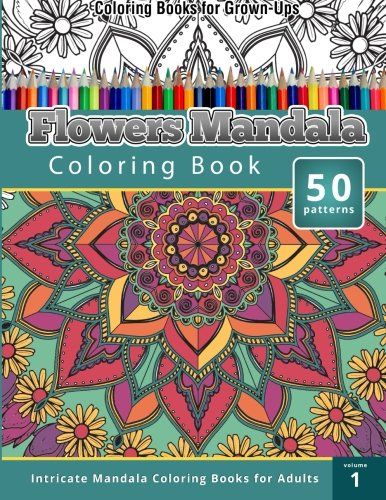 Coloring Books For Grown Ups Flowers Mandala Book Intricate Adults Volume 1
