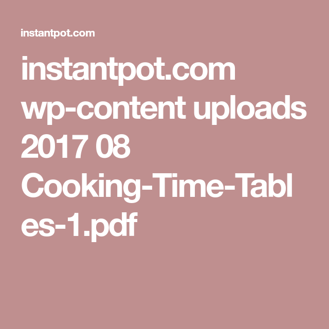 instantpot.com wp-content uploads 2017 08 Cooking-Time-Tables-1.pdf