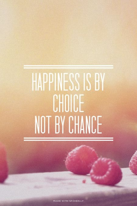 Happiness is by choice not by chance | Neus made this with...  #powerful #quotes #inspirational #words