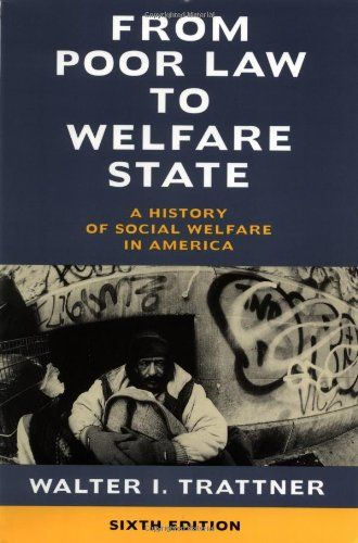 From Poor Law To Welfare State 6th Edition A History Of Social Welfare In America Paperback December 01 1998 In 2020 Welfare State Welfare Book Community