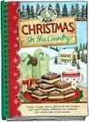 Christmas in the Country: Family Recipes, Merry Gifts from the Kitchen and Sweet Holiday Memories to Celebrate the Simple Joys of the Season