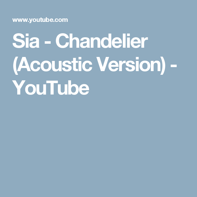 Sia - Chandelier (Acoustic Version) - YouTube | Unplugged ...