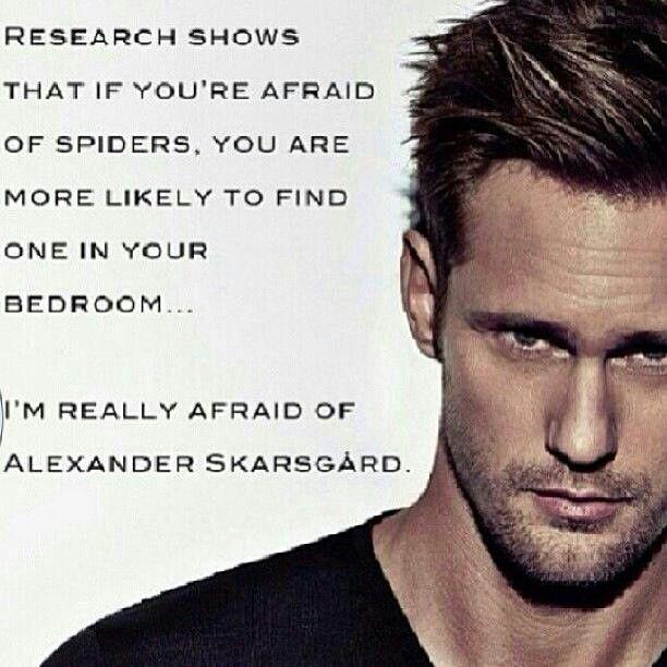 Afraid of Alexander Skarsgard......SURE