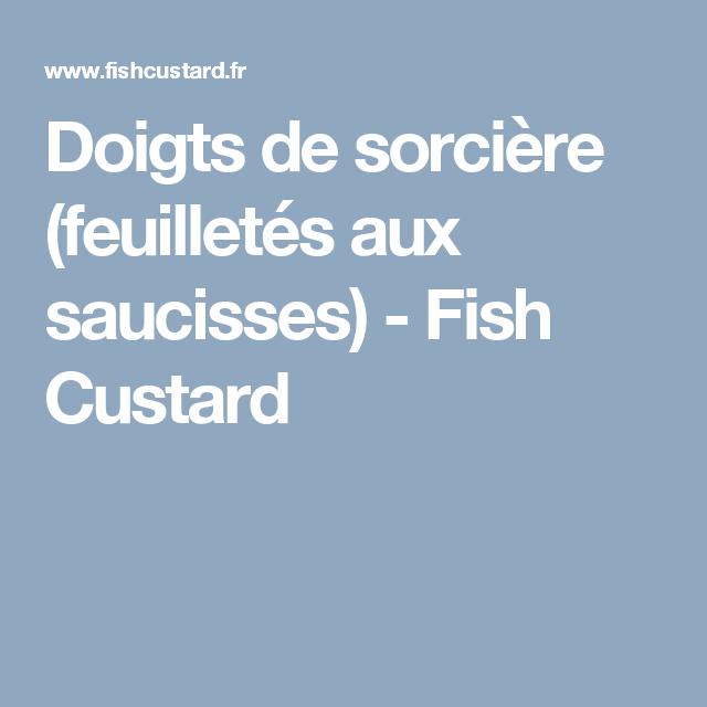 Doigts de sorcière (feuilletés aux saucisses) - Fish Custard