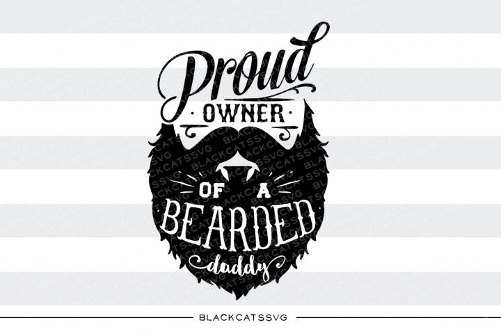 Proud Owner Of A Bearded Daddy Svg By Blackcatssvg Cricut Projects Vinyl Cricut Silhouette Design Studio