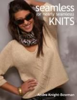 Seamless (or Nearly Seamless) Knits: Seamless (or Nearly Seamless) Knits by Andra Knight-Bowman.