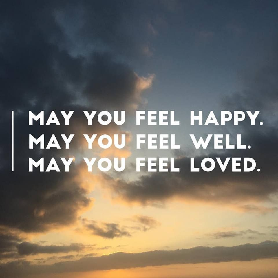 Loving Kindness Quotes May You Feel Happymay You Feel Wellmay You Feel Loved