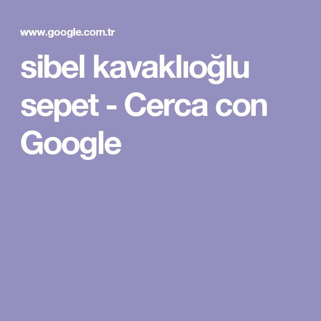 sibel kavaklıoğlu sepet - Cerca con Google