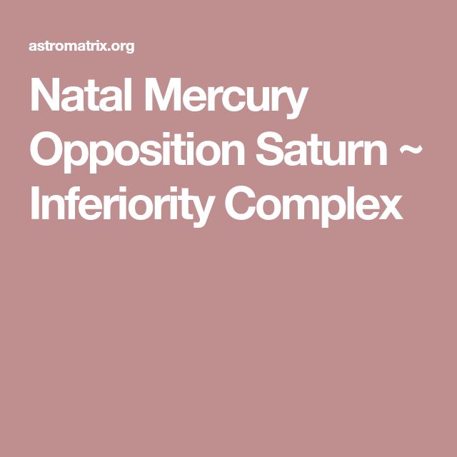 Natal Mercury Opposition Saturn ~ Inferiority Complex