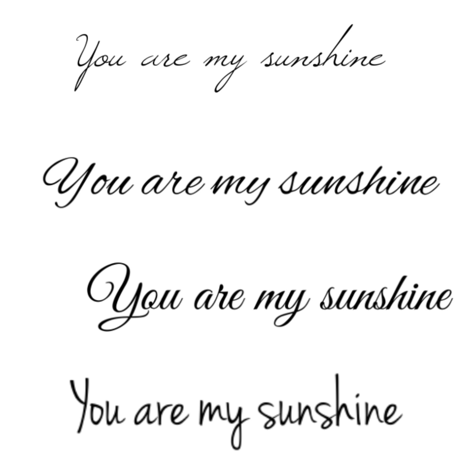 My \'Oma\' use to sing you are my sunshine when I was 2-3 years old ...
