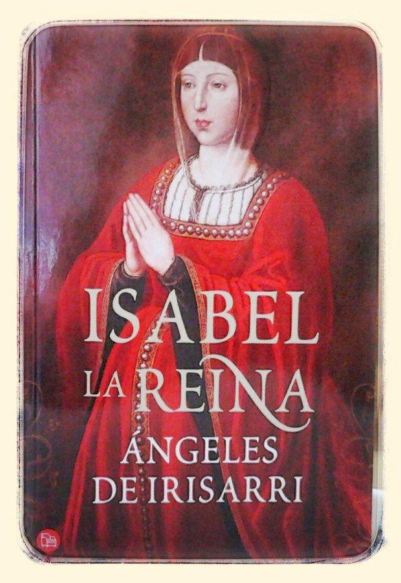 Isabel La Reina Angeles De Irisarri Libros Kiosco El Globo Libros Religión Cristiana Libros Historicos
