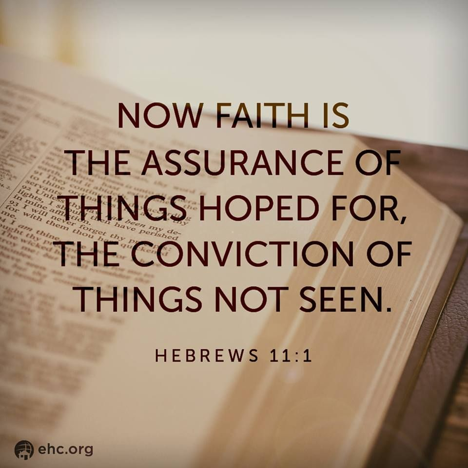 now faith is the assurance of things hoped for, the conviction of