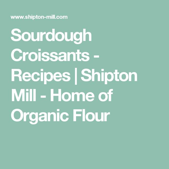 Sourdough Croissants - Recipes | Shipton Mill - Home of Organic Flour