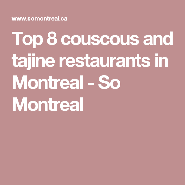 Top 8 couscous and tajine restaurants in Montreal - So Montreal