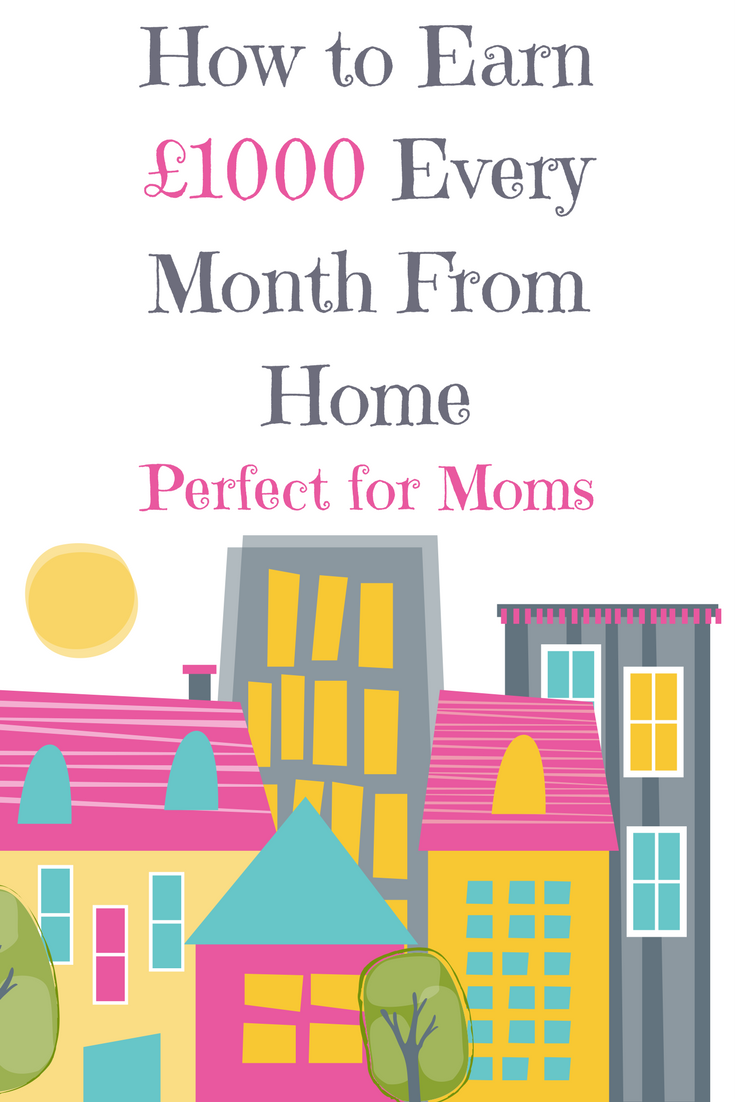 Earn £1000 per month from home every month as a stay at home mom ...