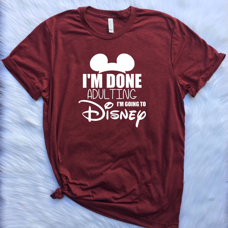 b64ac69f3 I'm Done adulting Disney inspired UNISEX shirt, Disney vacation shirt, I'm  done adulting, Disney shirt inspired