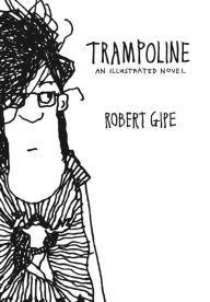 Trampoline: An Illustrated Novel by Robert Gipe | 9780821421529 | Hardcover | Barnes & Noble