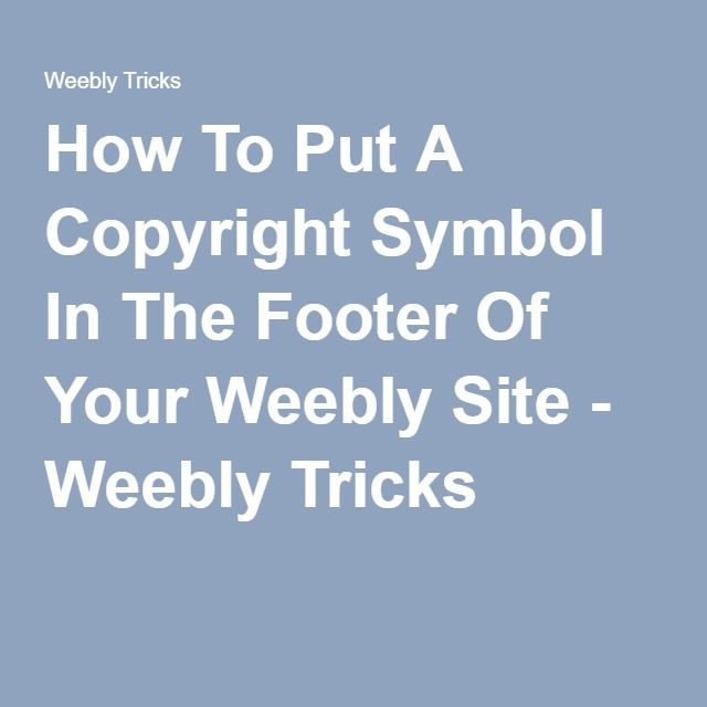 How To Put A Copyright Symbol In The Footer Of Your Weebly Site