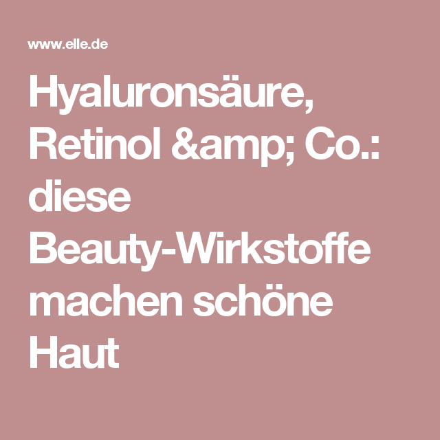 Hyaluronsäure, Retinol & Co.: diese Beauty-Wirkstoffe machen schöne Haut