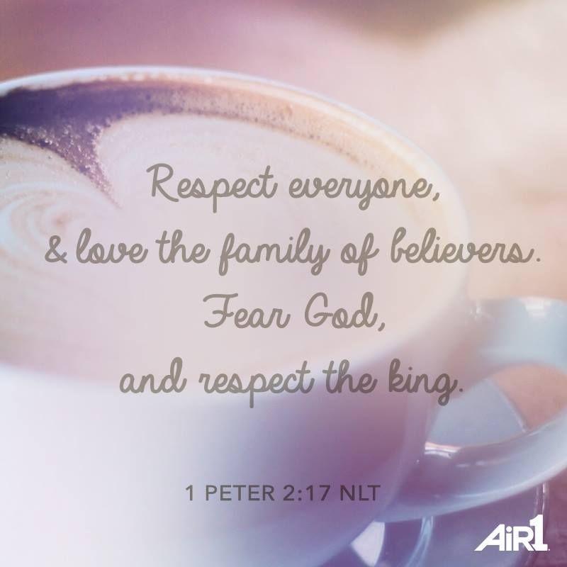 1 Peter 2:17 (ESV)  17 Honor everyone. Love the brotherhood. Fear God. Honor they King.